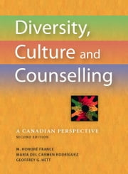 Diversity, Culture and Counselling - A Canadian Perspective ebook by M. Honore France, Maria del Carmen Rodriguez, Geoffrey G. Hett