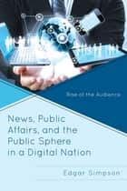 News, Public Affairs, and the Public Sphere in a Digital Nation ebook by Simpson