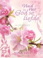 Vind rus in God se liefde - 365 Dagstukkies ebook by Nina Smit