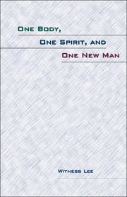 One Body, One Spirit, and One New Man ebook by Witness Lee