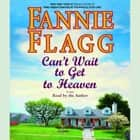 Can't Wait to Get to Heaven - A Novel audiobook by Fannie Flagg