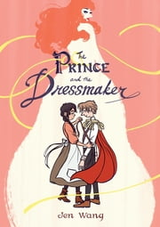 The Prince and the Dressmaker ebook by Jen Wang