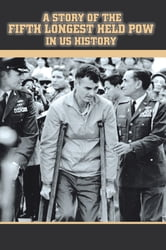 A Story of the Fifth Longest Held POW in US History - New Edition of Previously Published Book ebook by Ray Vohden