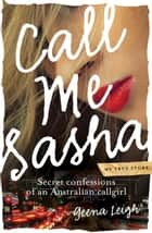 Call Me Sasha - Secret confessions of an Australian callgirl eBook by Geena Leigh