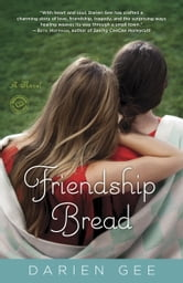Friendship Bread - A Novel ebook by Darien Gee