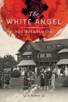 The White Angel ebook by John MacLachlan Gray