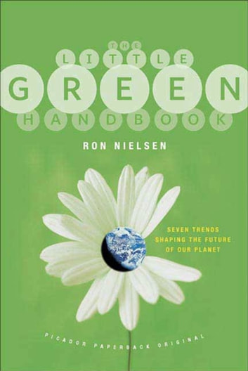 The Little Green Handbook - Seven Trends Shaping the Future of Our Planet eBook by Ron Nielsen, D.Sc.