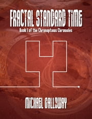 Fractal Standard Time (Book I of the Chronopticus Chronicles) ebook by Michael Galloway
