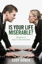 Is Your Life Miserable? - Examples of Easy-to-Use Solutions ebook by Eddy Gober