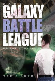 Galaxy Battle League - Part 1 - We are Connected ebook by Tim O'Bree