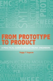 From Prototype to Product: A Practical Guide for Electronic Engineers ebook by Seggy T Segaran