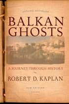 Balkan Ghosts - A Journey Through History eBook by Robert D. Kaplan