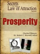Secrets to the Law of Attraction: Prosperity ebook by Dr. Robert C. Worstell,Charles Fillmore