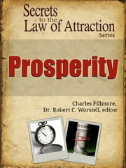 Secrets to the Law of Attraction: Prosperity - based on the works of Charles Fillmore ebook by Dr. Robert C. Worstell,Charles Fillmore