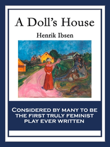 literary analysis of the book a doll house by henrik isben Henrik ibsen's 1879 play 'a doll's house' tells the story of a seemingly typical housewife who becomes disillusioned with her condescending husband.