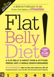 Flat Belly Diet!: A Breakthrough Plan from the Editors of Prevention - A Flat Belly is about Food & Attitude. (Not a Single Crunch Required) ebook by Liz Vaccariello