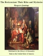 The Rosicrucians: Their Rites and Mysteries ebook by Hargrave Jennings