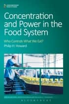 Concentration and Power in the Food System ebook by Professor Philip H. Howard