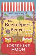 The Beekeeper's Secret - There's a Sting in Every Tale eBook by Josephine Moon