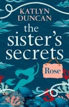 The Sister's Secrets: Rose ebook by Katlyn Duncan