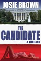 The Candidate - (Political Thriller) ebook by Josie Brown
