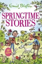 Springtime Stories - 30 classic tales ebook by Enid Blyton