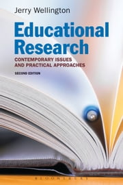 Educational Research - Contemporary Issues and Practical Approaches ebook by Professor Jerry Wellington