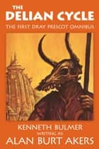 The Delian Cycle - The first Dray Prescot omnibus ebook by Alan Burt Akers