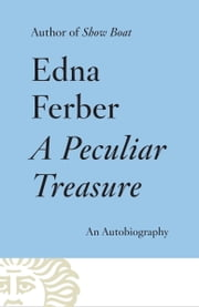 A Peculiar Treasure - An Autobiography ebook by Edna Ferber