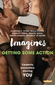 Imagines: Getting Some Action ebook by Katarina E. Tonks, Bella Higgin, Scarlett Drake,...