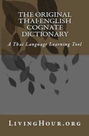 The Original Thai-English Language Cognate Dictionary & Learning Tool (without Thai Script) ebook by eLearnThai.com