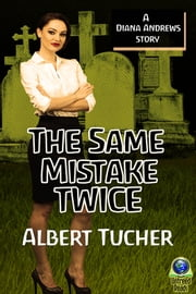 The Same Mistake Twice - A Diana Andrews Mystery ebook by Albert Tucher