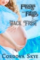 Frozen and Filled by Jack Frost ebook by Cordova Skye