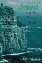 Ireland and the Classical World ebook by Philip Freeman