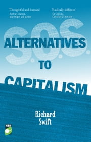 S.O.S. Alternatives to Capitalism ebook by Richard Swift