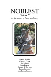 The Noblest Volume Ii - An Anthology of Prose and Poetry ebook by Albert Balossi, Carolyn Clark, Ray S Coco,...