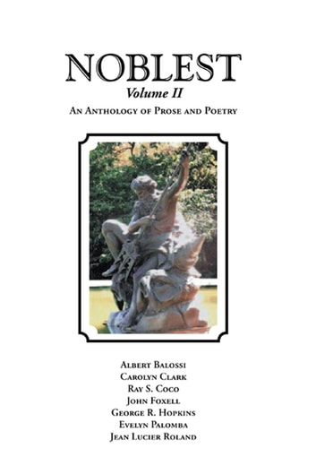The Noblest Volume Ii - An Anthology of Prose and Poetry ebook by Albert Balossi,Carolyn Clark,Ray S Coco,John Foxell,George R. Hopkins,Evelyn Palomba,Jean Roland