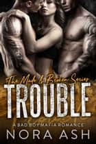 Trouble - A Bad Boy Mafia Romance ebook by Nora Ash