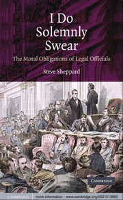 I Do Solemnly Swear - The Moral Obligations of Legal Officials ebook by Steve Sheppard