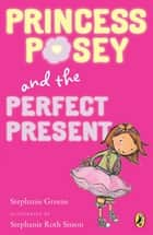 Princess Posey and the Perfect Present ebook by Stephanie Greene,Stephanie Roth Sisson