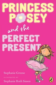 Princess Posey and the Perfect Present - Book 2 ebook by Stephanie Greene,Stephanie Roth Sisson