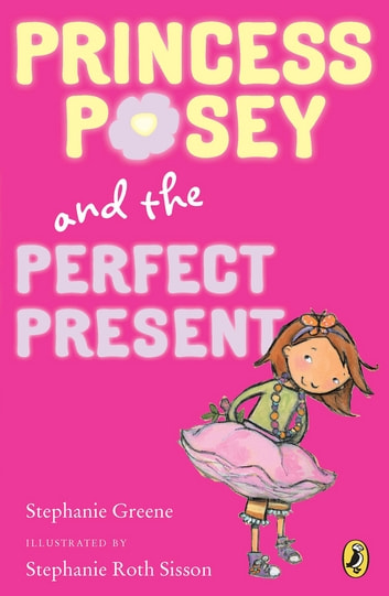 Princess Posey and the Perfect Present - Book 2 ebook by Stephanie Greene
