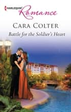 Battle for the Soldier's Heart ebook by Cara Colter