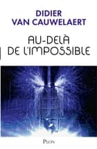 Au-delà de l'impossible eBook by Didier VAN CAUWELAERT
