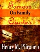 Famous Quotes on Family ebook by Henry M. Piironen