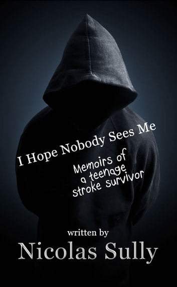 I Hope Nobody Sees Me, Memoirs of a Teenage Stroke Survivor eBook by Nicolas Sully