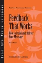 Feedback That Works: How to Build and Deliver Your Message, First Edition ebook by Sloan R. Weitzel