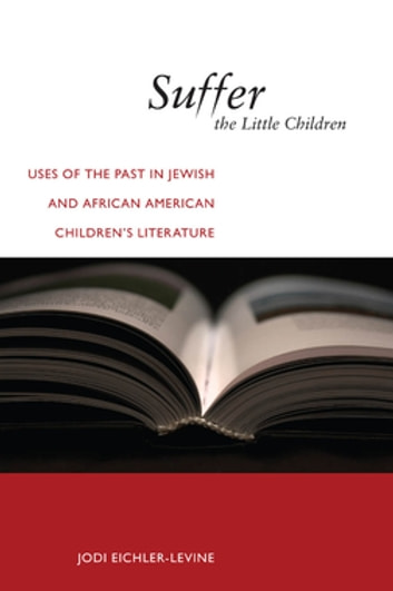 Suffer the Little Children - Uses of the Past in Jewish and African American Children's Literature ebook by Jodi Eichler-Levine