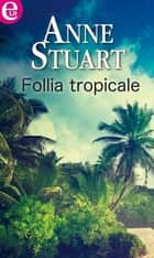 Follia tropicale ebook by Anne Stuart