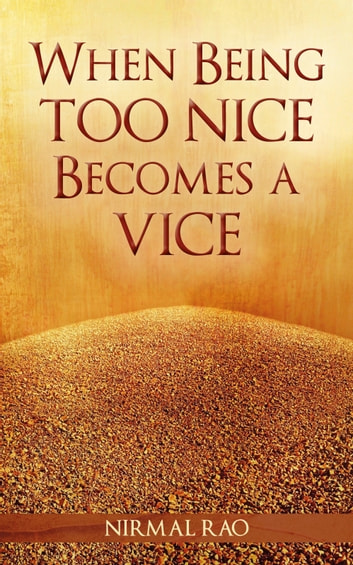 When Being Too Nice Becomes Vice ebook by Nirmal Rao